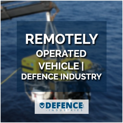 Remotely Operated Vehicle | Defence Industry