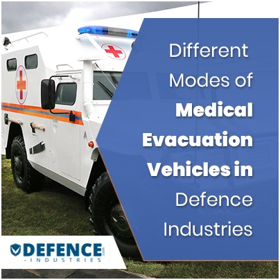 Different Modes of Medical Evacuation Vehicles in Defence Industries